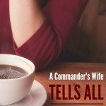 A Commander's Wife Tells All: My Life Doesn't Revolve Around the Military